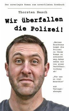 Wir überfallen die Polizei (eBook, ePUB) - Nesch, Thorsten
