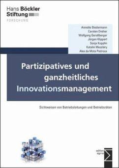 Partizipatives und ganzheitliches Innovationsmanagement - Biedermann, Annette; Dreher, Carsten; Gerstlberger, Wolfgang; Klippert, Jürgen; Kopplin, Sonja