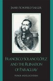 Francisco Solano López and the Ruination of Paraguay (eBook, ePUB)