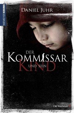 Der Kommissar und sein Kind (eBook, ePUB) - Juhr, Daniel