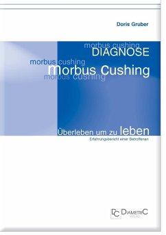 Diagnose Morbus Cushing - Überleben um zu leben (eBook, ePUB) - Gruber, Doris
