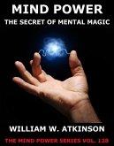Mind-Power: The Secret Of Mental Magic (eBook, ePUB)