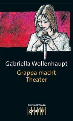 Grappa macht Theater / Maria Grappa Bd.3 (eBook, ePUB) - Wollenhaupt, Gabriella