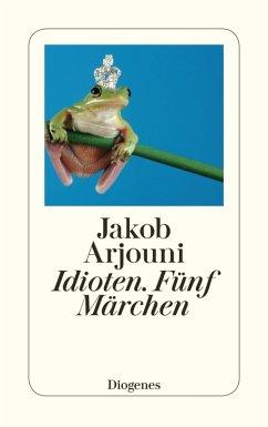 Idioten - Fünf Märchen (eBook, ePUB) - Arjouni, Jakob