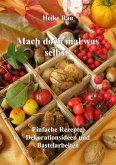 Mach doch mal was selbst! - Einfache Rezepte, Dekorationsideen und Bastelarbeiten (eBook, ePUB)