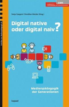 Digital native oder digital naiv? (eBook, PDF) - Redaktion: Ganguin, Sonja; Meister, Dorothee