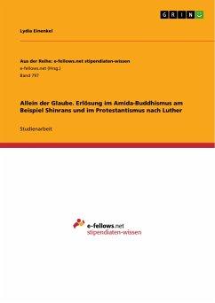 Allein der Glaube. Erlösung im Amida-Buddhismus am Beispiel Shinrans und im Protestantismus nach Luther