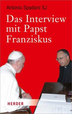 Das Interview mit Papst Franziskus - Franziskus; Spadaro, Antonio