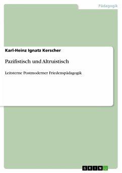 Pazifistisch und Altruistisch (eBook, PDF)
