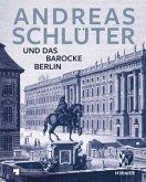 Andreas Schlüter. Schöpfer des Barocken Berlin