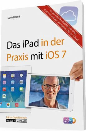 das ipad in der praxis mit ios 7 von daniel mandl fachbuch b. Black Bedroom Furniture Sets. Home Design Ideas