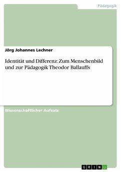 Identität und Differenz: Zum Menschenbild und zur Pädagogik Theodor Ballauffs (eBook, PDF)