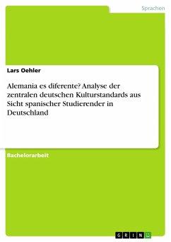 Alemania es diferente? Analyse der zentralen deutschen Kulturstandards aus Sicht spanischer Studierender in Deutschland (eBook, PDF) - Oehler, Lars