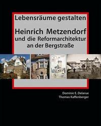 Lebensräume gestalten. Heinrich Metzendorf und die Reformarchitektur an der Bergstraße