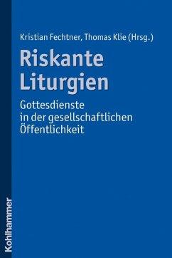 Riskante Liturgien - Gottesdienste in der gesellschaftlichen Öffentlichkeit (eBook, PDF)