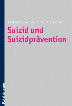 Suizid und Suizidprävention (eBook, PDF) - Wolfersdorf, Manfred; Etzersdorfer, Elmar