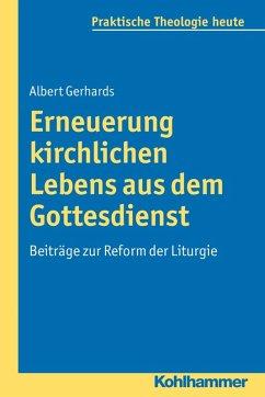 Erneuerung kirchlichen Lebens aus dem Gottesdienst (eBook, PDF) - Gerhards, Albert