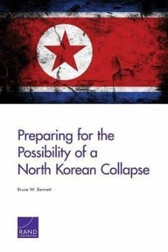 Preparing for the Possibility of a North Korean Collapse - Bennett, Bruce W.