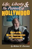 Life, Liberty & the Pursuit of Hollywood: More of My Wacky Adventures in Tinseltown