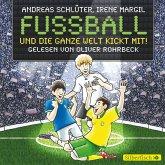 Fußball und die ganze Welt kickt mit! / Fußball und ... Bd.3 (MP3-Download)