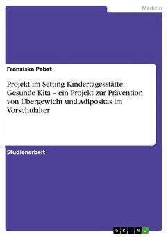 Projekt im Setting Kindertagesstätte: Gesunde Kita - ein Projekt zur Prävention von Übergewicht und Adipositas im Vorschulalter