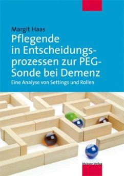 Pflegende in Entscheidungsprozessen zur PEG-Sonde bei Demenz - Haas, Margit