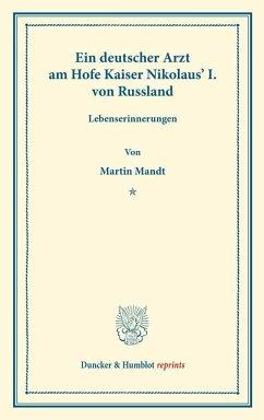 Ein deutscher Arzt am Hofe Kaiser Nikolaus' I. von Russland. - Mandt, Martin