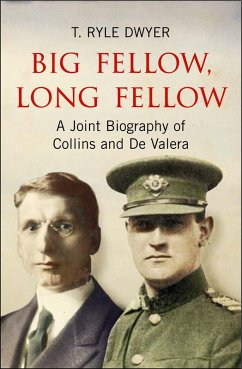 Big Fellow, Long Fellow. A Joint Biography of Collins and De Valera (eBook, ePUB) - Ryle Dwyer, T.