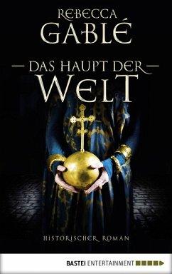 Das Haupt der Welt / Otto der Große Bd.1 (eBook, ePUB) - Gablé, Rebecca