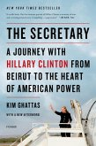 The Secretary: A Journey with Hillary Clinton from Beirut to the Heart of American Power (eBook, ePUB)