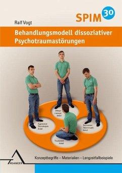 SPIM 30. Behandlungsmodell dissoziativer Psychotraumastörungen - Vogt, Ralf