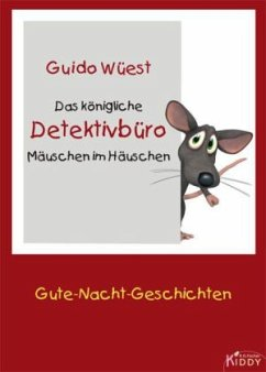 Das königliche Detektivbüro Mäuschen im Häuschen - Wüest, Guido
