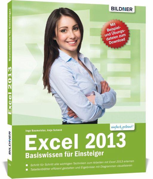 Excel 2013 - Basiswissen für Excel-Einsteiger - Bildner, Christian; Schmid, Anja; Baumeister, Inge