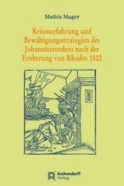 Krisenerfahrung und Bewältigungsstrategien des Johanniterordens nach der Eroberung von Rhodos 1522 - Mager, Mathis