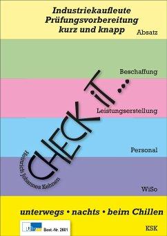 Check iT - Industriekaufleute. Prüfungsvorbereitung, kurz und knapp - Kehnen, Heinrich J.