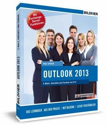 Outlook 2013: E-Mails, Kontakte und Termine im Griff - Schmid, Anja