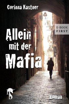 Allein mit der Mafia (eBook, ePUB) - Kastner, Corinna