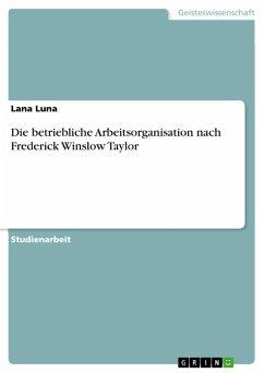 Die betriebliche Arbeitsorganisation nach Frederick Winslow Taylor (eBook, PDF)