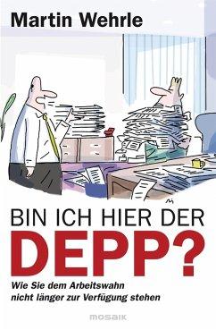 Bin ich hier der Depp? (eBook, ePUB) - Wehrle, Martin