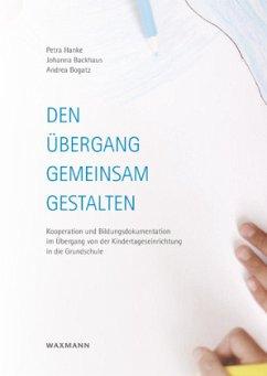 Den Übergang gemeinsam gestalten - Hanke, Petra; Backhaus, Johanna; Bogatz, Andrea
