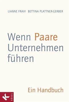 Wenn Paare Unternehmen führen (eBook, ePUB) - Plattner-Gerber, Bettina; Fravi, Lianne