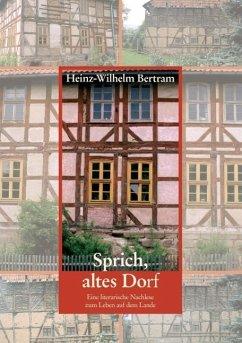 Sprich, altes Dorf (eBook, ePUB) - Bertram, Heinz-Wilhelm