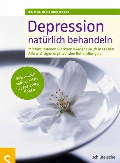 Depressionen natürlich behandeln (eBook, PDF) - Grasberger, Delia