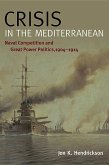 Crisis in the Mediterranean: Naval Competition and Great Power Politics, 1904-1914