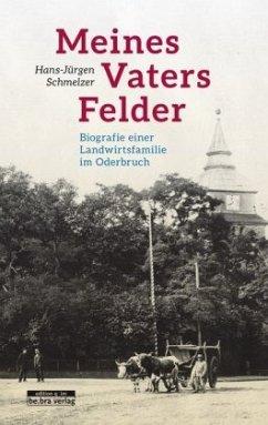 Meines Vaters Felder - Schmelzer, Hans-Jürgen