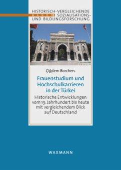 Frauenstudium und Hochschulkarrieren in der Türkei - Borchers, Çigdem