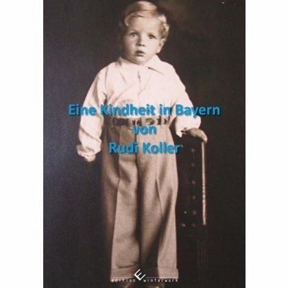 Eine Kindheit in Bayern - Koller, Rudi