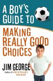 Boy's Guide to Making Really Good Choices (eBook, ePUB)