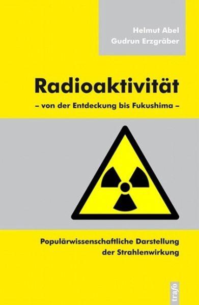 Radioaktivität – von der Entdeckung bis Fukushima (eBook, ePUB) - Abel, Helmut; Erzgräber, Gudrun