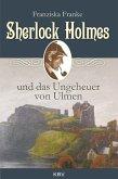 Sherlock Holmes und das Ungeheuer von Ulmen / Sherlock Holmes Bd.5 (eBook, ePUB)